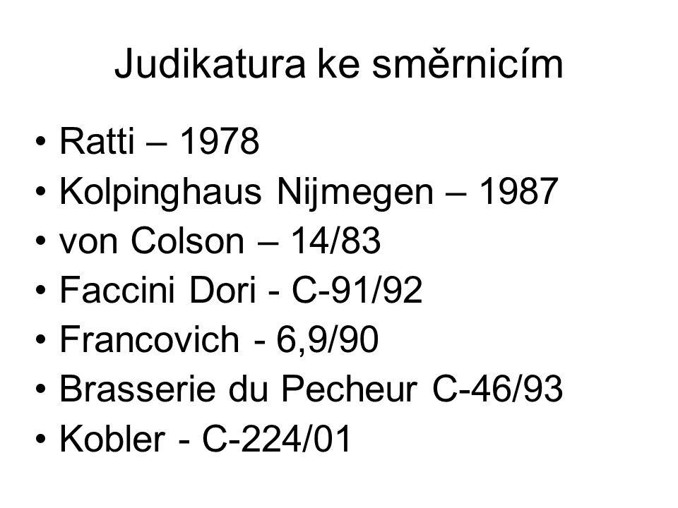 Judikatura ke směrnicím Ratti – 1978 Kolpinghaus Nijmegen – 1987 von Colson – 14/83 Faccini Dori - C-91/92 Francovich - 6,9/90 Brasserie du Pecheur C-46/93 Kobler - C-224/01