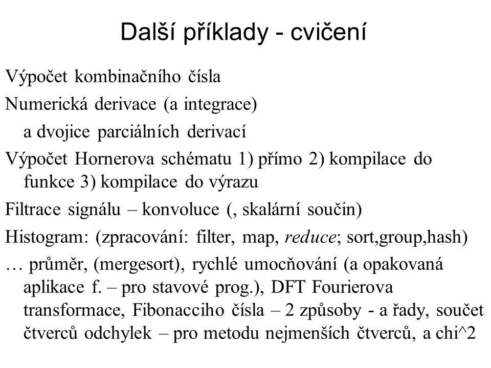 Další příklady - cvičení Výpočet kombinačního čísla Numerická derivace (a integrace) a dvojice parciálních derivací Výpočet Hornerova schématu 1) přím