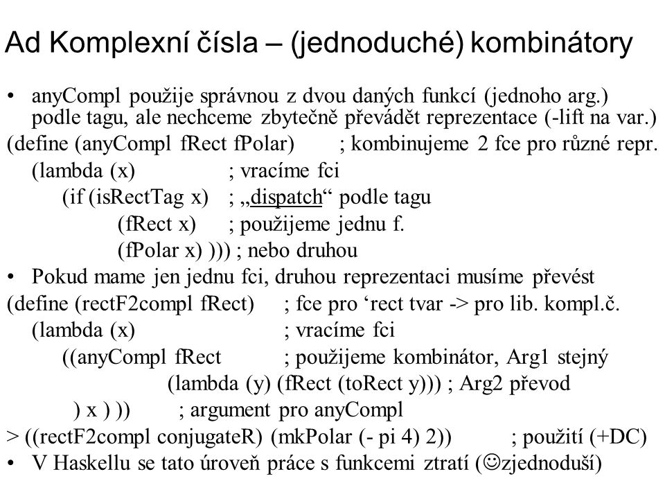 Ad Komplexní čísla – (jednoduché) kombinátory anyCompl použije správnou z dvou daných funkcí (jednoho arg.) podle tagu, ale nechceme zbytečně převádět