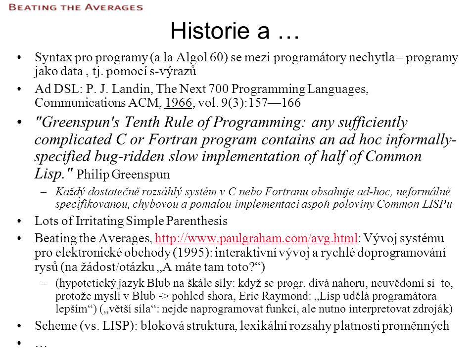 Historie a … Syntax pro programy (a la Algol 60) se mezi programátory nechytla – programy jako data, tj. pomocí s-výrazů Ad DSL: P. J. Landin, The Nex