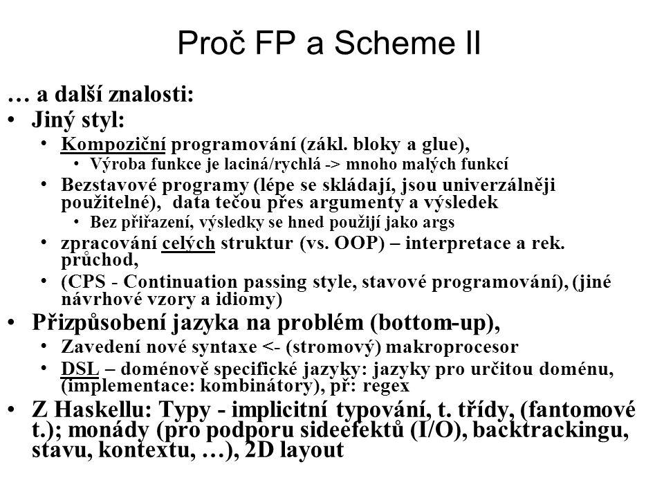 Proč FP a Scheme II … a další znalosti: Jiný styl: Kompoziční programování (zákl. bloky a glue), Výroba funkce je laciná/rychlá -> mnoho malých funkcí