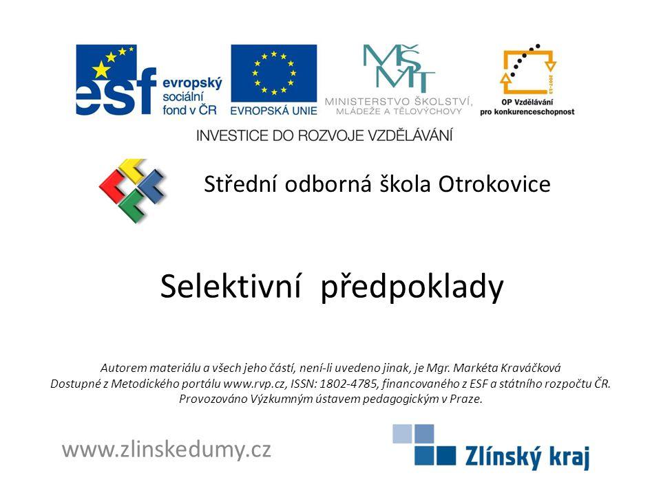 Selektivní předpoklady Střední odborná škola Otrokovice www.zlinskedumy.cz Autorem materiálu a všech jeho částí, není-li uvedeno jinak, je Mgr. Markét