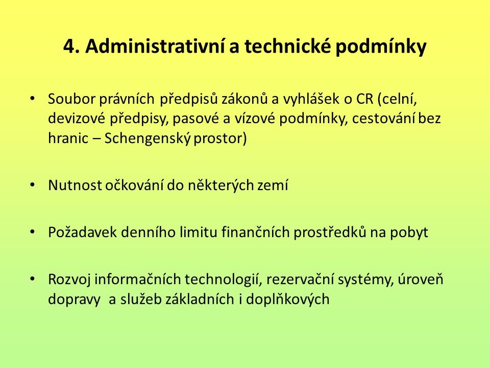 4. Administrativní a technické podmínky Soubor právních předpisů zákonů a vyhlášek o CR (celní, devizové předpisy, pasové a vízové podmínky, cestování