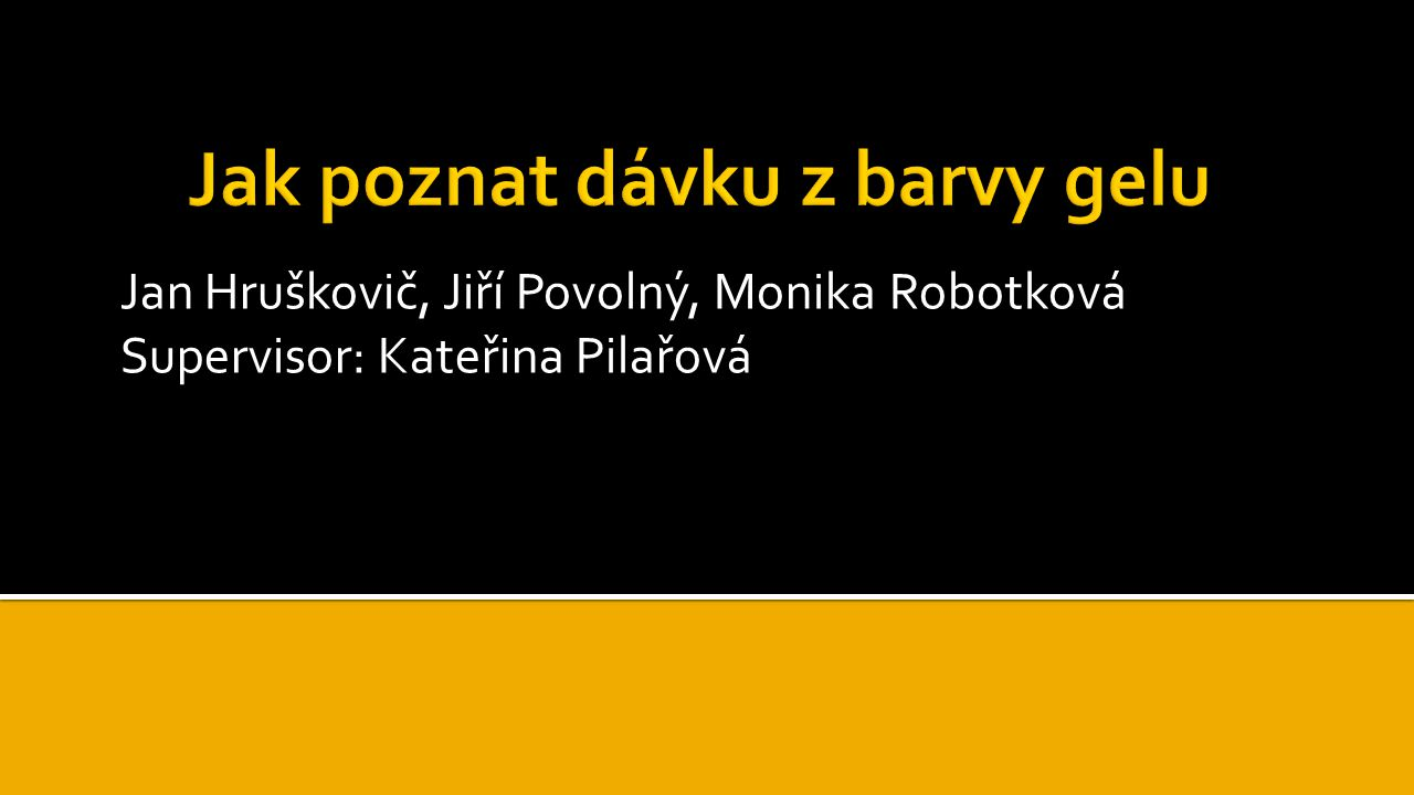 Jan Hruškovič, Jiří Povolný, Monika Robotková Supervisor: Kateřina Pilařová