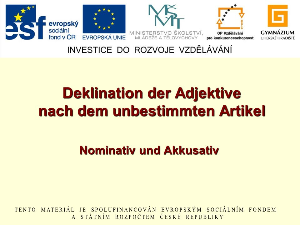 Deklination der Adjektive nach dem unbestimmten Artikel Nominativ und Akkusativ