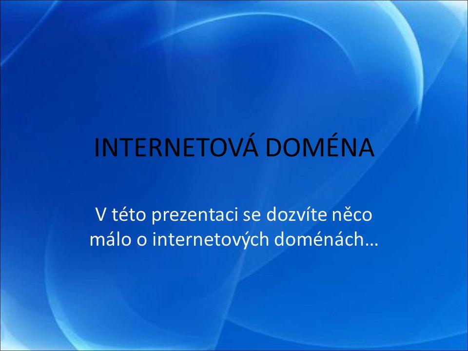  Internetová doména je jednoznačné jméno počítače nebo počítačové sítě, které jsou připojené do internetu.