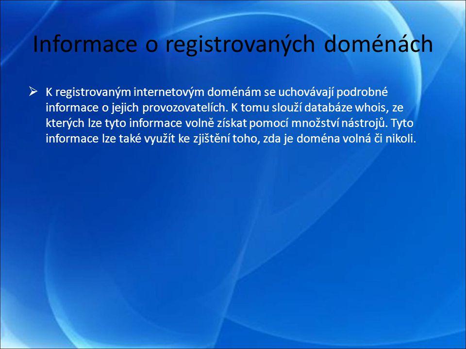 Informace o registrovaných doménách  K registrovaným internetovým doménám se uchovávají podrobné informace o jejich provozovatelích.