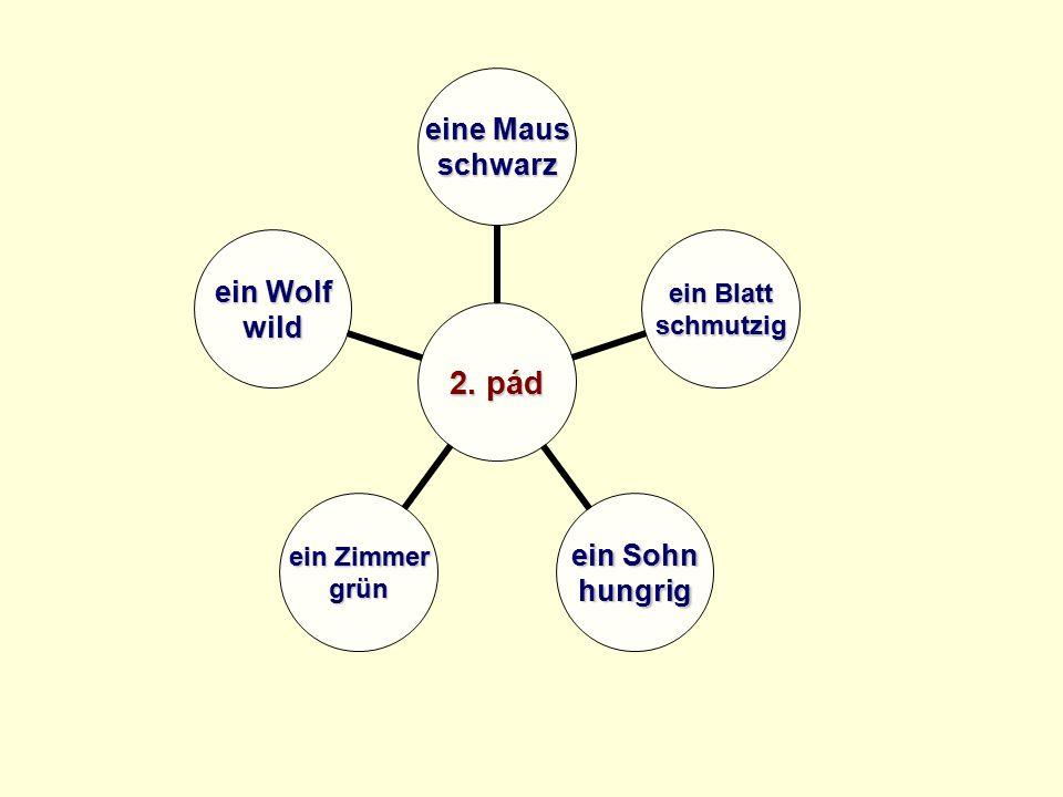 2. pád eine Maus schwarz ein Blatt schmutzig ein Sohn hungrig ein Zimmer grün ein Wolf wild