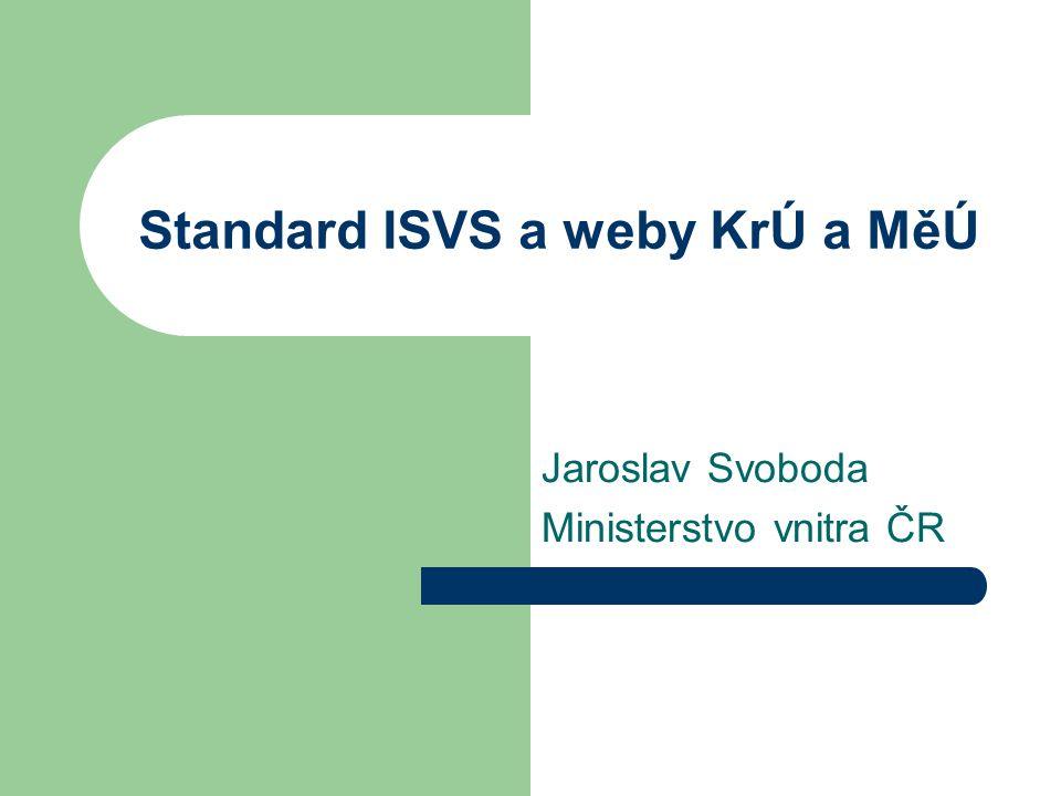 Standard ISVS a weby KrÚ a MěÚ Jaroslav Svoboda Ministerstvo vnitra ČR