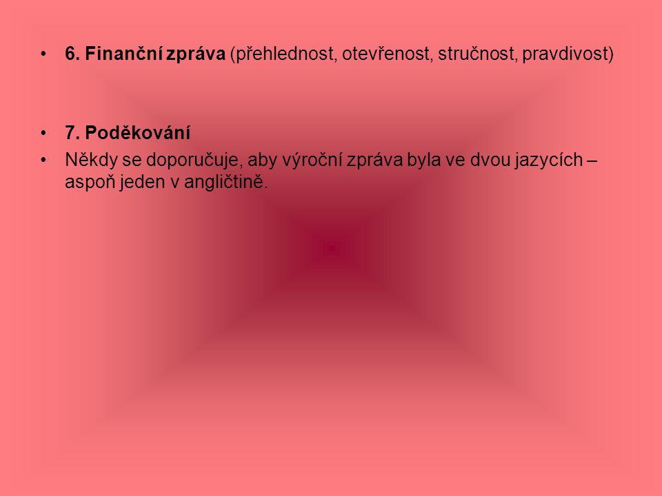 6. Finanční zpráva (přehlednost, otevřenost, stručnost, pravdivost) 7. Poděkování Někdy se doporučuje, aby výroční zpráva byla ve dvou jazycích – aspo