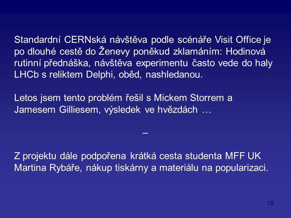 10 Standardní CERNská návštěva podle scénáře Visit Office je po dlouhé cestě do Ženevy poněkud zklamáním: Hodinová rutinní přednáška, návštěva experimentu často vede do haly LHCb s reliktem Delphi, oběd, nashledanou.