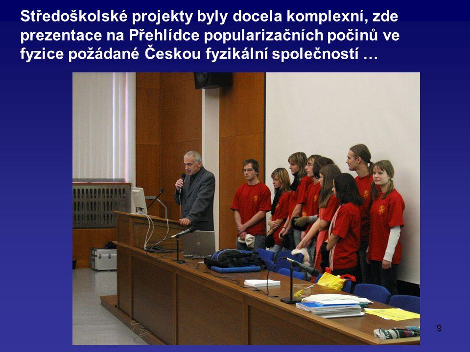 9 Středoškolské projekty byly docela komplexní, zde prezentace na Přehlídce popularizačních počinů ve fyzice požádané Českou fyzikální společností …