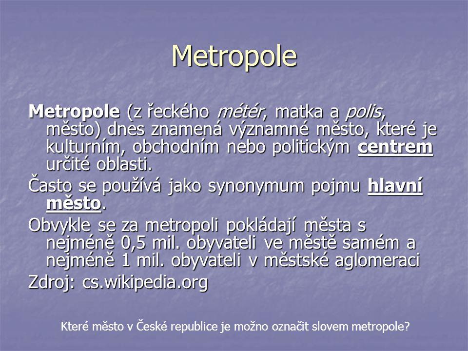 Metropole Metropole (z řeckého métér, matka a polis, město) dnes znamená významné město, které je kulturním, obchodním nebo politickým centrem určité