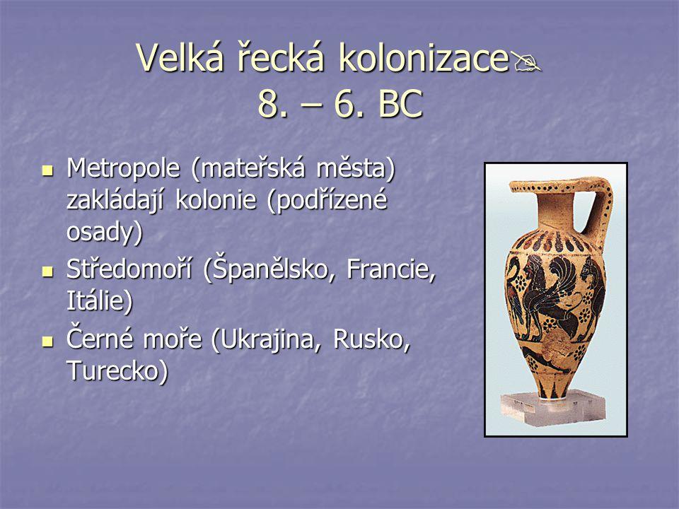 Velká řecká kolonizace  8. – 6. BC Metropole (mateřská města) zakládají kolonie (podřízené osady) Metropole (mateřská města) zakládají kolonie (podří