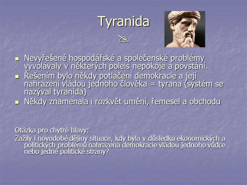 Tyranida  Nevyřešené hospodářské a společenské problémy vyvolávaly v některých poleis nepokoje a povstání. Nevyřešené hospodářské a společenské probl