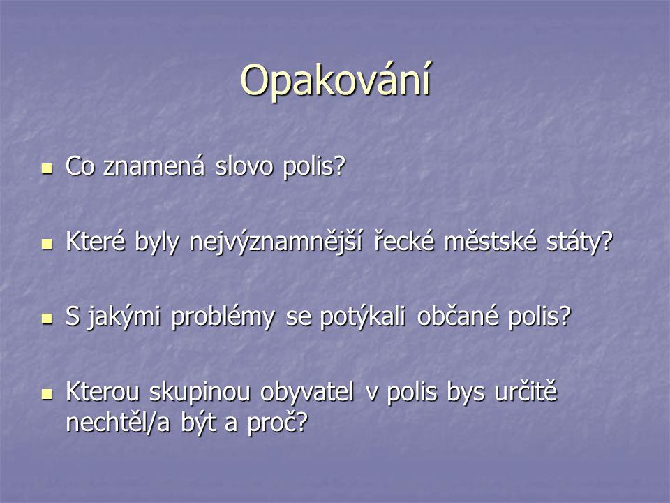 Opakování Co znamená slovo polis? Co znamená slovo polis? Které byly nejvýznamnější řecké městské státy? Které byly nejvýznamnější řecké městské státy