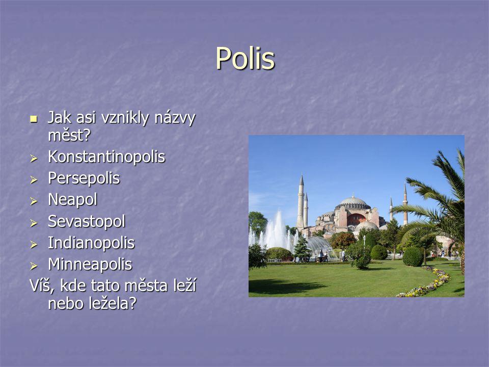 Polis Jak asi vznikly názvy měst? Jak asi vznikly názvy měst?  Konstantinopolis  Persepolis  Neapol  Sevastopol  Indianopolis  Minneapolis Víš,