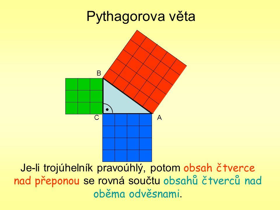 Pythagorova věta Je-li trojúhelník pravoúhlý, potom obsah čtverce nad přeponou se rovná součtu obsahů čtverců nad oběma odvěsnami. CA B