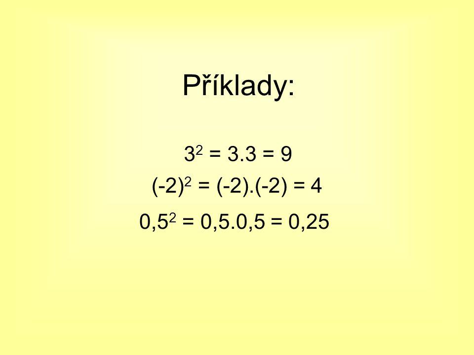 Příklady: (-2) 2 = (-2).(-2) = 4 0,5 2 = 0,5.0,5 = 0,25 3 2 = 3.3 = 9