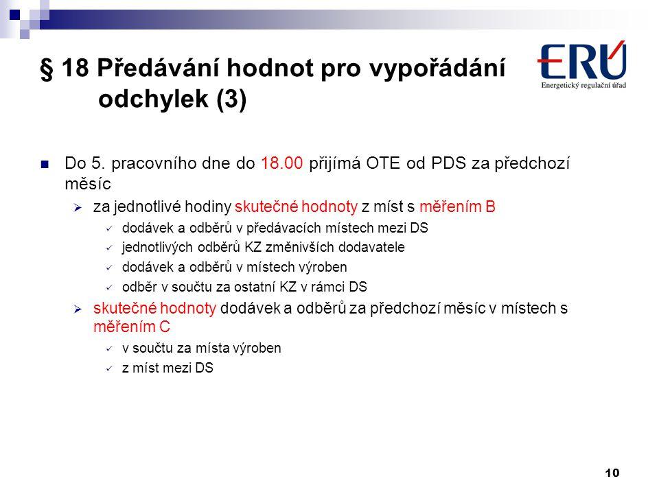 10 § 18 Předávání hodnot pro vypořádání odchylek (3) Do 5. pracovního dne do 18.00 přijímá OTE od PDS za předchozí měsíc  za jednotlivé hodiny skuteč