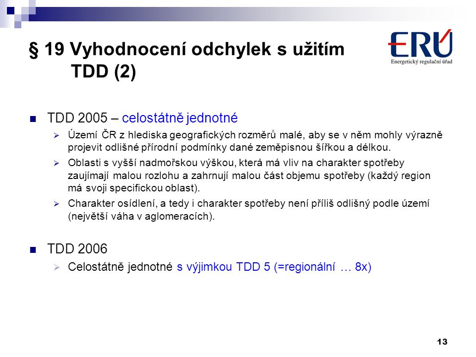 13 TDD 2005 – celostátně jednotné  Území ČR z hlediska geografických rozměrů malé, aby se v něm mohly výrazně projevit odlišné přírodní podmínky dané