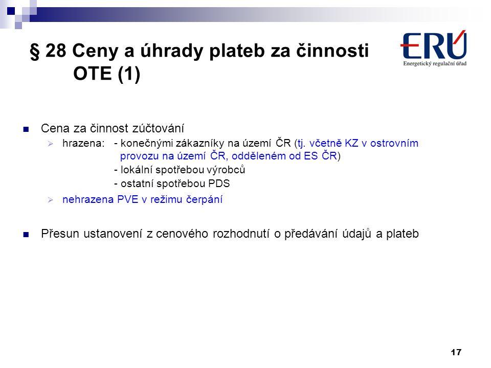 17 § 28 Ceny a úhrady plateb za činnosti OTE (1) Cena za činnost zúčtování  hrazena: - konečnými zákazníky na území ČR (tj. včetně KZ v ostrovním pro