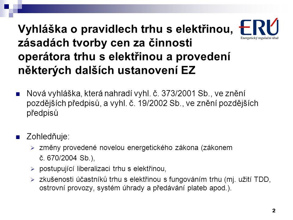 2 Vyhláška o pravidlech trhu s elektřinou, zásadách tvorby cen za činnosti operátora trhu s elektřinou a provedení některých dalších ustanovení EZ Nov