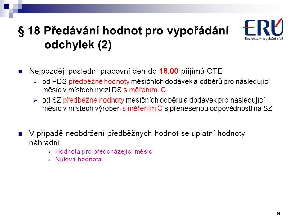 9 § 18 Předávání hodnot pro vypořádání odchylek (2) Nejpozději poslední pracovní den do 18.00 přijímá OTE  od PDS předběžné hodnoty měsíčních dodávek
