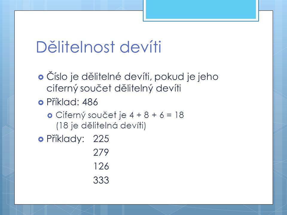 Dělitelnost devíti  Číslo je dělitelné devíti, pokud je jeho ciferný součet dělitelný devíti  Příklad: 486  Ciferný součet je 4 + 8 + 6 = 18 (18 je