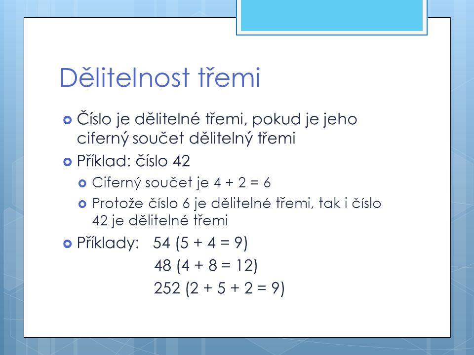 Dělitelnost třemi  Číslo je dělitelné třemi, pokud je jeho ciferný součet dělitelný třemi  Příklad: číslo 42  Ciferný součet je 4 + 2 = 6  Protože