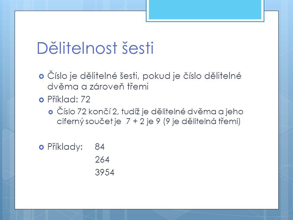 Dělitelnost devíti  Číslo je dělitelné devíti, pokud je jeho ciferný součet dělitelný devíti  Příklad: 486  Ciferný součet je 4 + 8 + 6 = 18 (18 je dělitelná devíti)  Příklady: 225 279 126 333