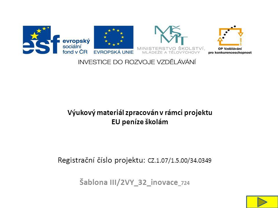 Registrační číslo projektu: CZ.1.07/1.5.00/34.0349 Šablona III/2VY_32_inovace _724 Výukový materiál zpracován v rámci projektu EU peníze školám