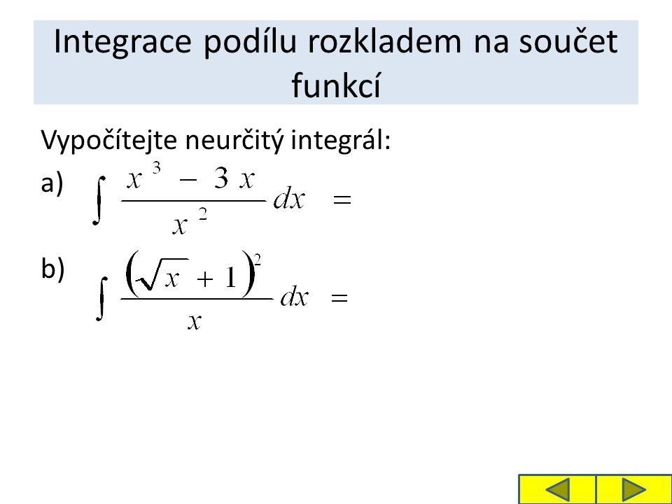 Integrace podílu rozkladem na součet funkcí Vypočítejte neurčitý integrál: a) b)