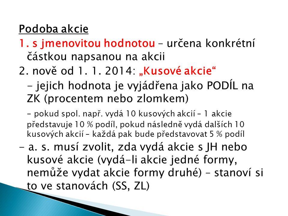 """Podoba akcie 1. s jmenovitou hodnotou – určena konkrétní částkou napsanou na akcii 2. nově od 1. 1. 2014: """"Kusové akcie"""" - jejich hodnota je vyjádřena"""