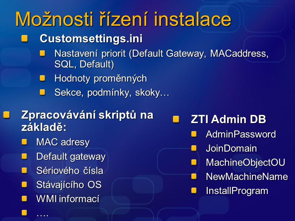 Možnosti řízení instalace Zpracovávání skriptů na základě: MAC adresy Default gateway Sériového čísla Stávajícího OS WMI informací …. Customsettings.i