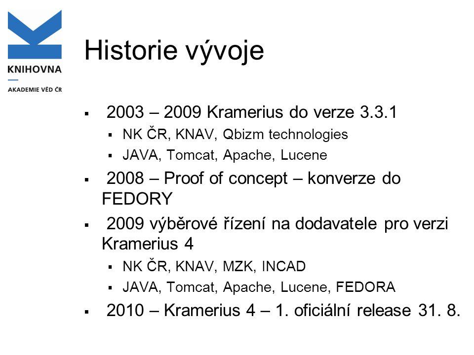Historie vývoje  2003 – 2009 Kramerius do verze 3.3.1  NK ČR, KNAV, Qbizm technologies  JAVA, Tomcat, Apache, Lucene  2008 – Proof of concept – ko