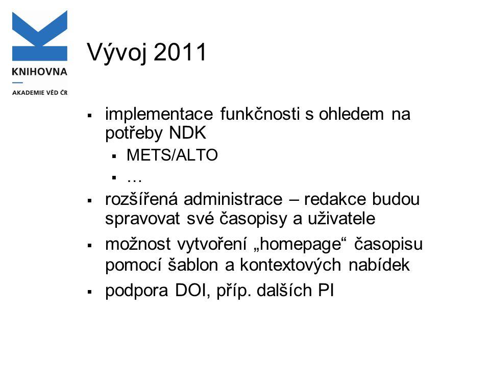 Vývoj 2011  implementace funkčnosti s ohledem na potřeby NDK  METS/ALTO  …  rozšířená administrace – redakce budou spravovat své časopisy a uživat