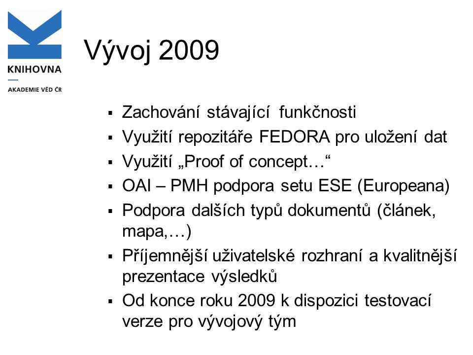 """Vývoj 2009  Zachování stávající funkčnosti  Využití repozitáře FEDORA pro uložení dat  Využití """"Proof of concept…""""  OAI – PMH podpora setu ESE (Eu"""