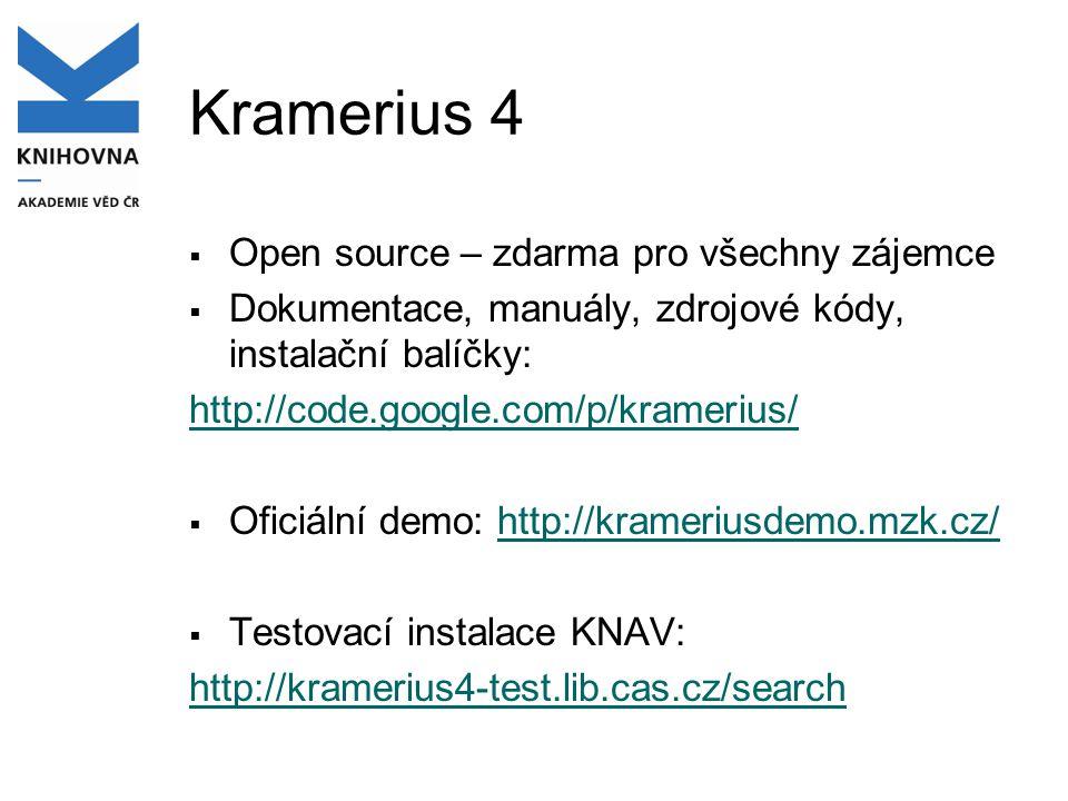 Kramerius 4  Open source – zdarma pro všechny zájemce  Dokumentace, manuály, zdrojové kódy, instalační balíčky: http://code.google.com/p/kramerius/
