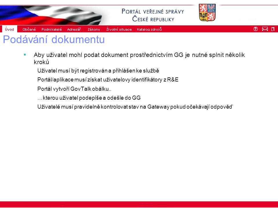Portál veřejné správy © 2002 IBM Corporation ISSS 2003 Podávání dokumentu  Aby uživatel mohl podat dokument prostřednictvím GG je nutné splnit několik kroků Uživatel musí být registrován a přihlášen ke službě Portál/aplikace musí získat uživatelovy identifikátory z R&E Portál vytvoří GovTalk obálku..