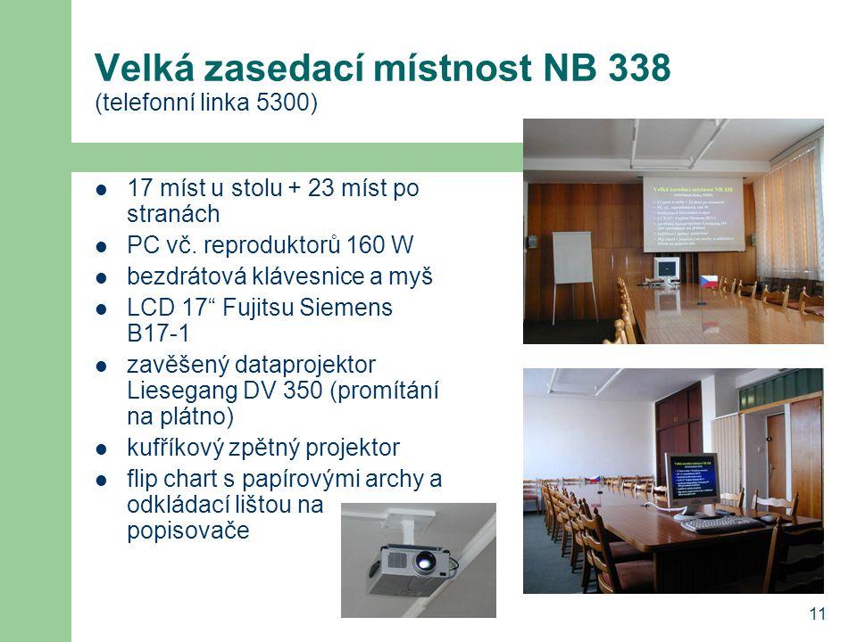 11 Velká zasedací místnost NB 338 (telefonní linka 5300) 17 míst u stolu + 23 míst po stranách PC vč.