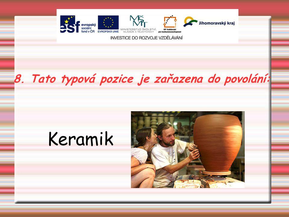 8. Tato typová pozice je zařazena do povolání: Keramik