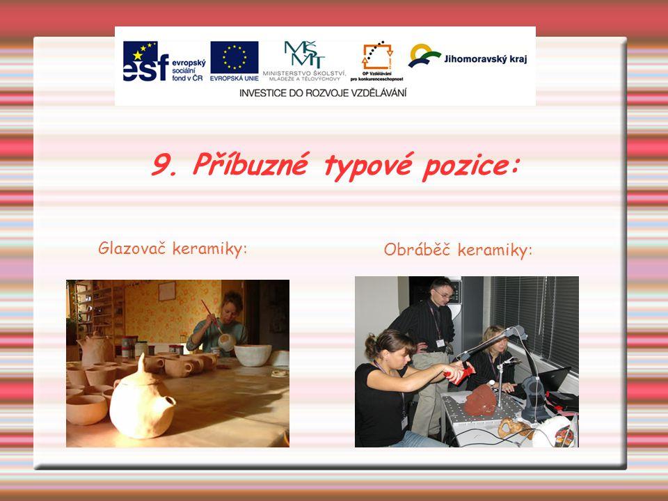 9. Příbuzné typové pozice: Glazovač keramiky: Obráběč keramiky: