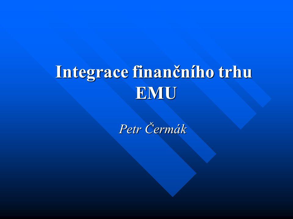 Integrace finančního trhu EMU Petr Čermák