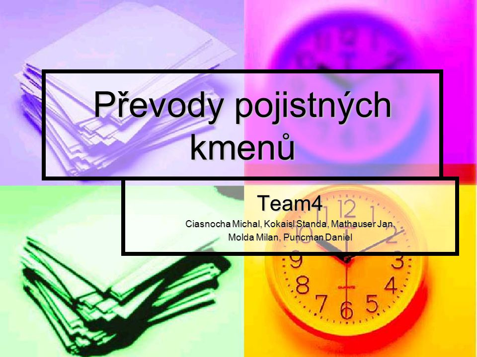Převody pojistných kmenů Team4 Ciasnocha Michal, Kokaisl Standa, Mathauser Jan, Molda Milan, Puncman Daniel