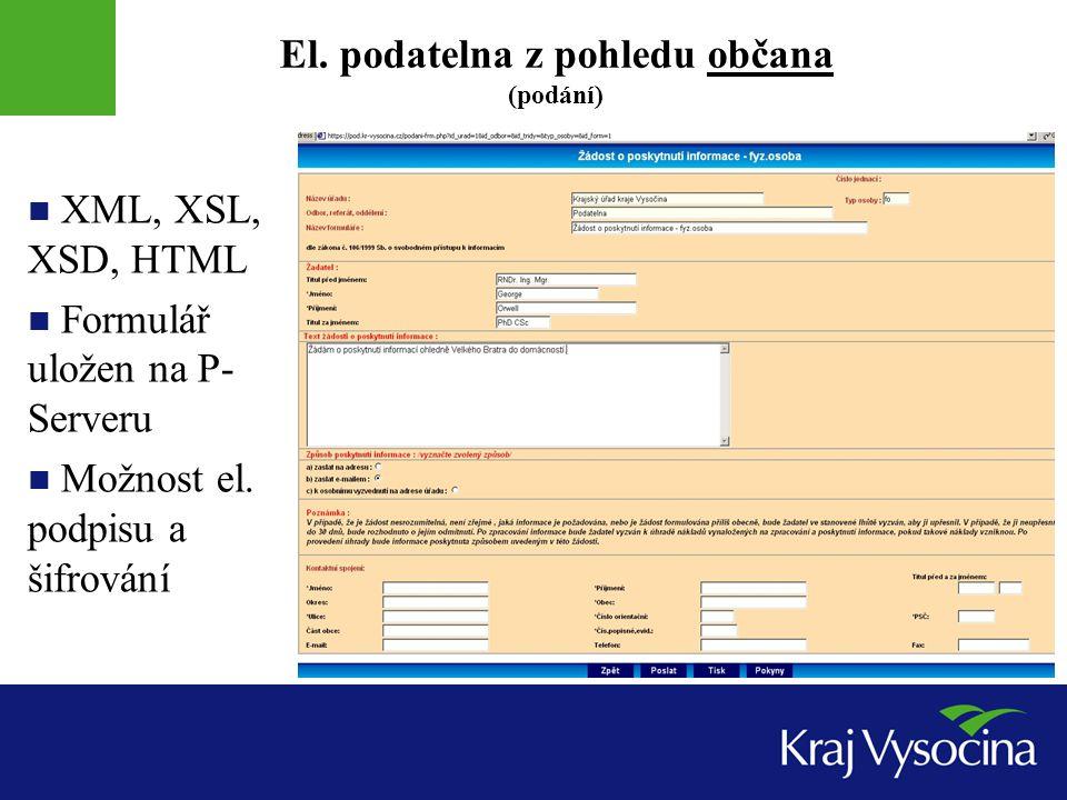 El. podatelna z pohledu občana (podání) XML, XSL, XSD, HTML Formulář uložen na P- Serveru Možnost el. podpisu a šifrování
