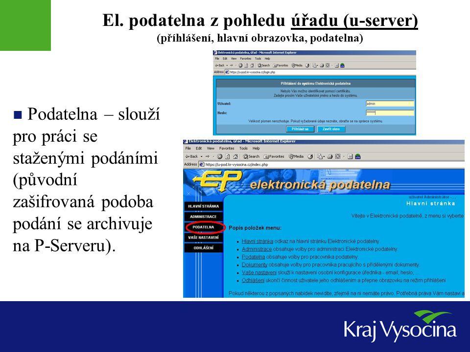 El. podatelna z pohledu úřadu (u-server) (příhlášení, hlavní obrazovka, podatelna) Podatelna – slouží pro práci se staženými podáními (původní zašifro