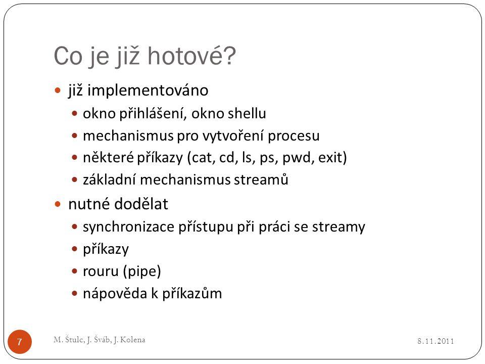 Co je již hotové? 8.11.2011 M. Štulc, J. Šváb, J. Kolena 7 již implementováno okno přihlášení, okno shellu mechanismus pro vytvoření procesu některé p
