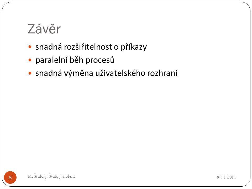 Závěr 8.11.2011 M. Štulc, J. Šváb, J. Kolena 8 snadná rozšiřitelnost o příkazy paralelní běh procesů snadná výměna uživatelského rozhraní