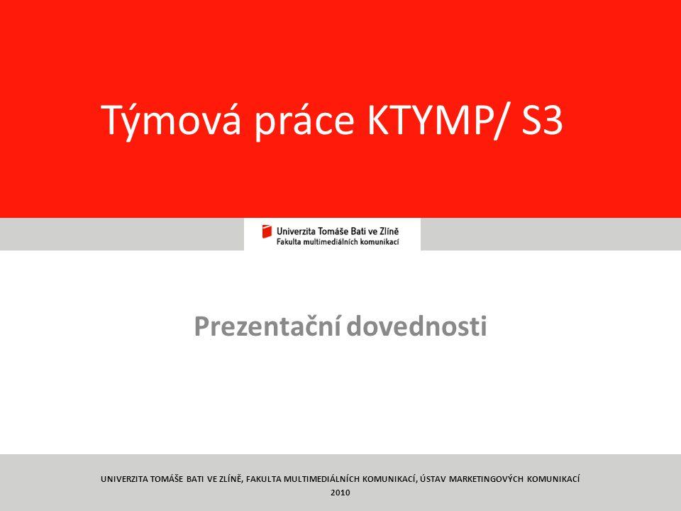 93 Týmová práce KTYMP/ S3 Prezentační dovednosti UNIVERZITA TOMÁŠE BATI VE ZLÍNĚ, FAKULTA MULTIMEDIÁLNÍCH KOMUNIKACÍ, ÚSTAV MARKETINGOVÝCH KOMUNIKACÍ 2010